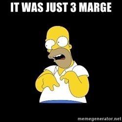 look-marge - IT WAS JUST 3 MARGE