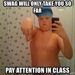 Swagmaster - Swag will only take you so far Pay attention in class
