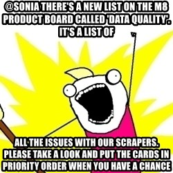 X ALL THE THINGS - @sonia there's a new list on the M8 Product board called 'Data quality'. It's a list of all the issues with our scrapers. Please take a look and put the cards in priority order when you have a chance