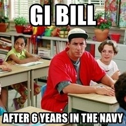 GI Billy Madison - GI BILL AFTER 6 YEARS IN THE NAVY