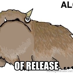 alot -  of release