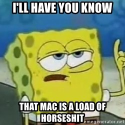 Tough Spongebob - I'll have you know that Mac is a load of horseshit