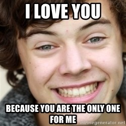 Harry Styles - I love you because you are the only one for me
