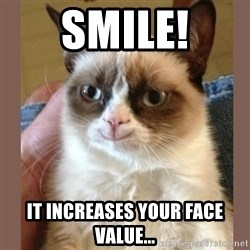 smiling Grumpy cat brown - Smile! It increases your face value...