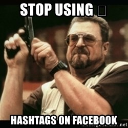 am i the only one around here - Stop Using 😭 Hashtags on Facebook