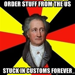 Germany pls - order stuff from the US stuck in customs forever