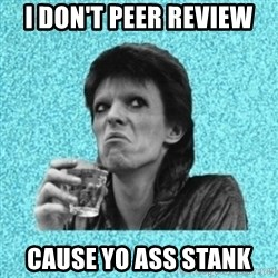 Disturbed Bowie - I Don't Peer Review Cause Yo Ass Stank
