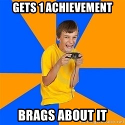 Annoying Gamer Kid - Gets 1 Achievement brags about it