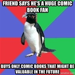 Comic Book Addict Penguin - friend says he's a huge comic book fan buys only comic books that might be valuable in the future