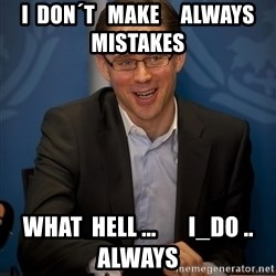 Katainen Perkele - i  don´t   make     always         mistakes what  HELL ...       i_do .. always