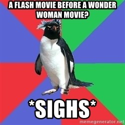 Comic Book Addict Penguin - A flash movie before a wonder woman movie? *sighs*