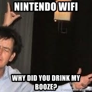Drunk Charlie Sheen - nintendo wifi  why did you drink my booze?