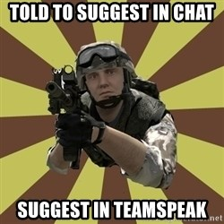 Arma 2 soldier - Told to Suggest in chat Suggest in Teamspeak