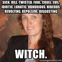 Westboro Baptist Church Lady - Sick, vile, twisted, foul, cruel, evil, idiotic, lunatic, obnoxious, hideous, revolting, repulsive, disgusting Witch.