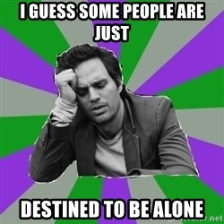 Forever Alone Bruce - I guess some people are just destined to be alone