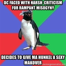 Comic Book Addict Penguin - dc faced with harsh  criticism for rampant misogyny decides to give ma hunkel a sexy makover