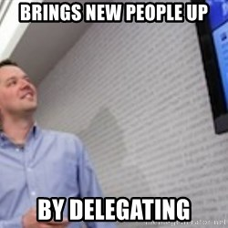 good guy svp of dev - brings new people up by delegating