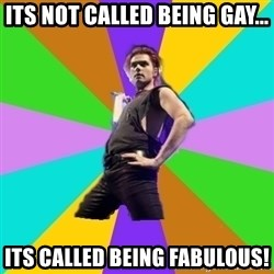 Gerard Way - its not called being gay... its called being FABULOUS!