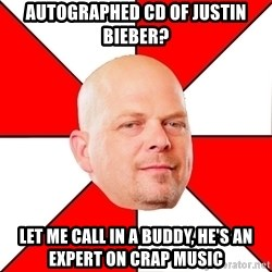 Pawn Stars - autographed cd of Justin Bieber? let me call in a buddy, he's an expert on crap music