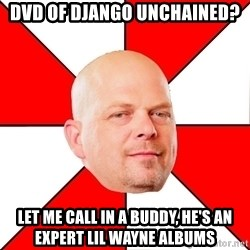 Pawn Stars - DVD of Django unchained? let me call in a buddy, he's an expert Lil Wayne Albums