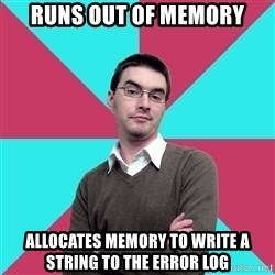 Privilege Denying Dude - RUNS OUT OF MEMORY ALLOCATES MEMORY TO WRITE A STRING TO THE ERROR LOG