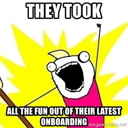 X ALL THE THINGS - they took all the fun out of their latest onboarding