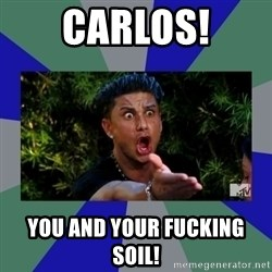 jersey shore - Carlos! You and your fucking soil!