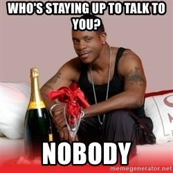 Keith Sweat - Who's Staying up to talk to you? NOBODY