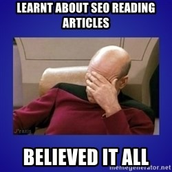 Picard facepalm  - learnt about seo reading articles believed it all
