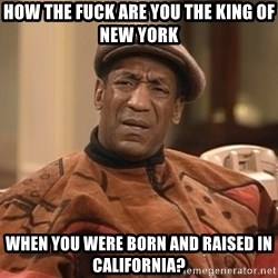 Bill Cosby Confused - How the fuck are you the king of new york when you were born and raised in California?