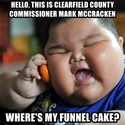 fat chinese kid - Hello, this is Clearfield County Commissioner Mark McCracken Where's my funnel cake?