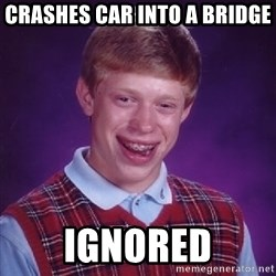 Bad Luck Brian - Crashes car into a bridge Ignored