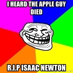 Trollface - i heard the apple guy died r.i.p isaac newton