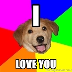 Advice Dog - I Love you