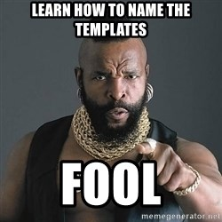 Mr T - Learn how to name the templates fool
