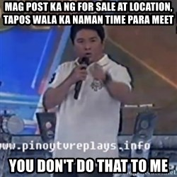 Willie You Don't Do That to Me! - Mag post ka ng for sale at location, tapos wala ka naman time para meet You Don't Do That To Me