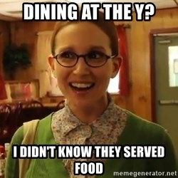 Sexually Oblivious Girl - Dining at the Y? I didn't know they served food