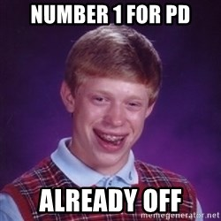 Bad Luck Brian - number 1 for pd already off