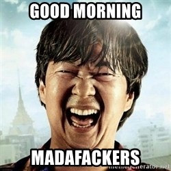Mr.Chow - Good morning madafackers