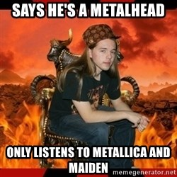 ScumBag MetalHead - SAYS HE'S A METALHEAD ONLY LISTENS TO METALLICA AND MAIDEN