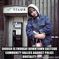 ZOE GREAVES TIMMINS ONTARIO -  Enough is Enough! Downtown Eastside community rallies against police brutality