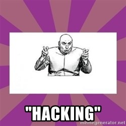 """'dr. evil' air quote -  """"Hacking"""""""
