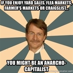 Jeff Foxworthy - If you enjoy yard sales, flea markets, farmer's markets or craigslist... you might be an anarcho-capitalist