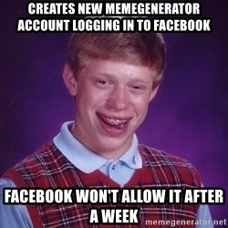 Bad Luck Brian - creates new memegenerator account logging in to facebook facebook won't allow it after a week