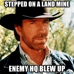 Brutal Chuck Norris - stepped on a land mine enemy hq blew up
