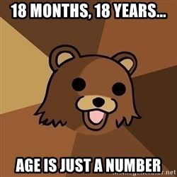 Pedobear - 18 months, 18 years... age is just a number