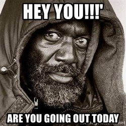 You Gonna Get Raped - Hey you!!!' are you going out today