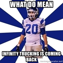 Highschool Football Kid - what do mean  infinity trucking is coming back