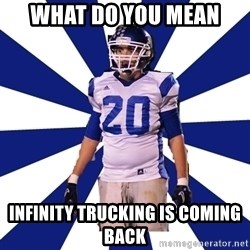 Highschool Football Kid - what do you mean infinity trucking is coming back