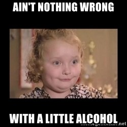 Honey BooBoo - Ain't nothing wrong with a little alcohol